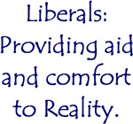 Liberals: Aid and Comfort to Reality