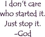 JUST STOP IT! -GOD