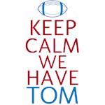 KEEP CALM WE HAVE TOM