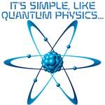 IT'S SIMPLE LIKE QUANTUM PHYSICS...