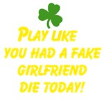 PLAY LIKE YOU HAD A FAKE GIRLFRIEND DIE TODAY!