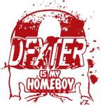Dexter is my Homeboy TV Shirt