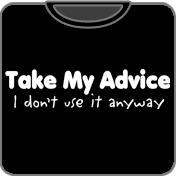 Take My Advice