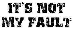 It's Not My Fault Design
