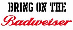 Bring On The Badweiser Design