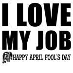 April Fools: Love My Job