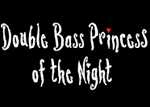 Double Bass Princess of the Night