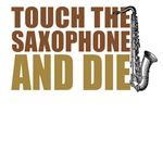 Touch the Saxophone and Die
