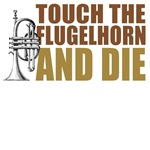 Touch the Flugelhorn and Die T-Shirts