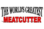 The World's Greatest Meatcutter