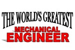 The World's Greatest Mechanical Engineer
