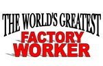 The World's Greatest Factory Worker