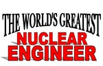 The World's Greatest Nuclear Engineer