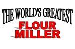 The World's Greatest Flour Miller