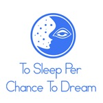 To Sleep Per Chance To Dream