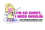 I'm so sweet, I need insulin.