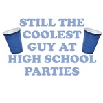 Still the Coolest Guy At High School Parties