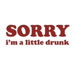 Sorry I'm a Little Drunk