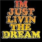 Im just livin the dream