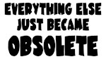 Everything Else Obsolete