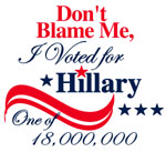 Don't Blame Me - I Voted for HILLARY Clinton
