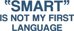 Smart Is Not My First Language