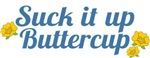 Suck It Up Buttercup