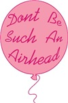 Don't Be Such An Airhead T-shirts