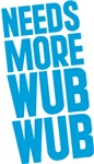 Needs More Wub Wub T-shirts