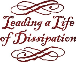 Leading A Life Of Dissipation