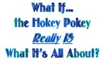 What If... the Hokey Pokey Really Is What It's All