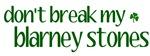 Don't Break My Blarney Stones