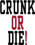 Crunk or Die!