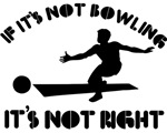 If it's not bowling it's not right