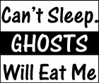 Can't Sleep. Ghosts Will Eat Me