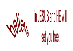RELIGION/BELIEFS/BELIEVE IN JESUS AND HE WILL SET