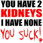 You Have 2 Kidneys