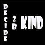 Decide 2 B Kind