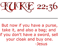Luke 22:36 Sell your cloak and buy a sword