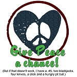 Give Peace a Chance! (but if that doesn't work...)