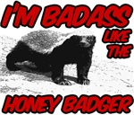 Badass like the Honey Badger