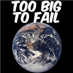 TOO BIG TO FAIL - EARTH