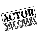 Actor: Not Crazy Just Rehearsing T-shirts & Gifts