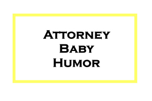 Attorney Baby Humor