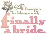 Always a bridesmaid, finally a bride