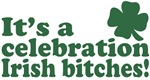 It's a celebration Irish bitches T-Shirts