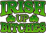 Irish Up Bitches T-Shirts