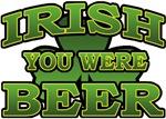 Irish You Were Beer T-Shirts
