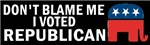 Don;t Blame Me I Voted Republican