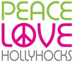 Peace Love Hollyhocks